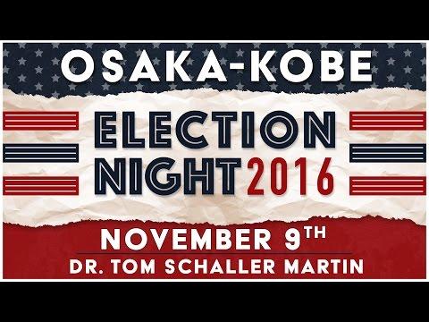 Election Night 2016 - Osaka-Kobe