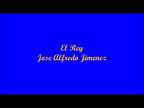 El Rey (The King) - Jose Alfredo Jimenez (Letra - Lyrics)