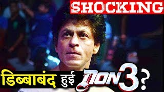 Bad News For Shahrukh Khan Fans DON 3 May Never Happen!