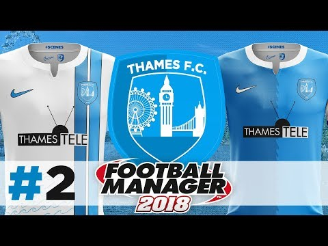 THAMES FC | EPISODE 2 | THE TEAM | FOOTBALL MANAGER 2018