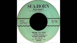 Near To You/ Say It Again -Wilbert Harrison-