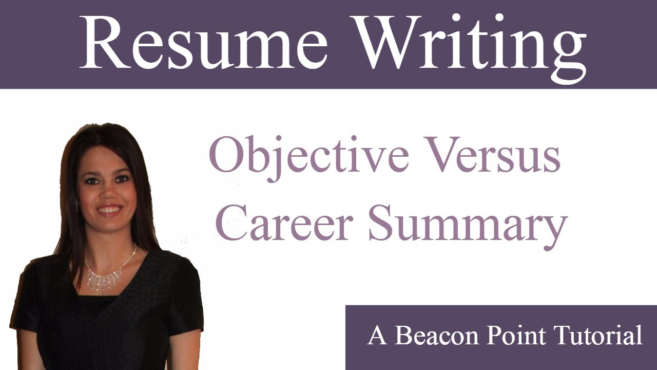 resume objective versus career summary youtube