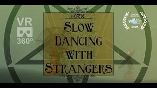"iKRX ""Slow Dancing with Strangers"" VR 360º 4K"