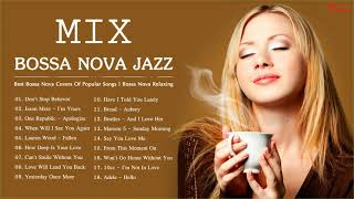 Mix - Bossa Nova Jazz   Best Bossa Nova Covers Of Popular Songs   Bossa Nova Relaxing Songs