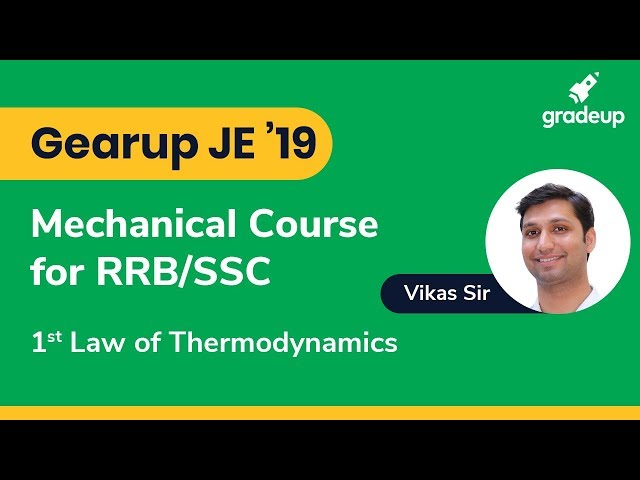 Gearup JE '19 Mechanical Course for RRB/SSC JE : 1st Law of Thermodynamics