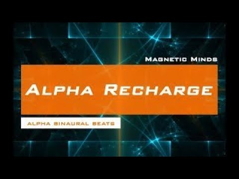 Alpha Recharge Mind / Body Energy Regeneration Alpha Binaural Beats