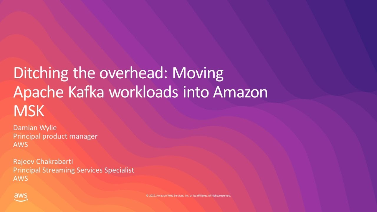 Ditching the Overhead: Moving Apache Kafka Workloads into Amazon MSK - AWS  Online Tech Talks
