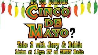 Take 2 with Jerry & Debbie - 5/5/16 - Cinco de Mayo