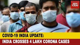 Covid-19 Tracker: India's Coronavirus Cases Crosses 4 Lac Mark| India Today Exclusive