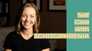 What Self Care Looks Like with Schizophrenia/Schizoaffective Disorder