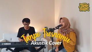 Tanpo Tresnamu - Denny Caknan cover Tangi Gasek (Anti dan Galang)