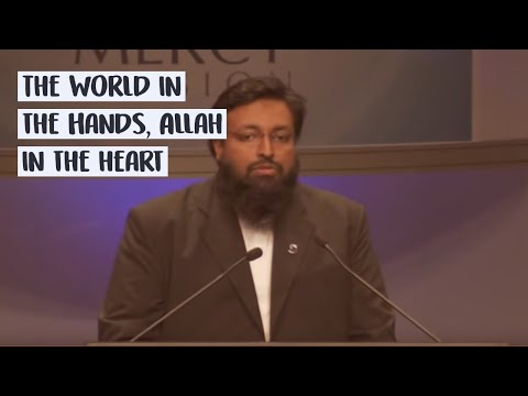 Sheikh Tawfique Chowdhury - World in the Hands, Allah in the heart