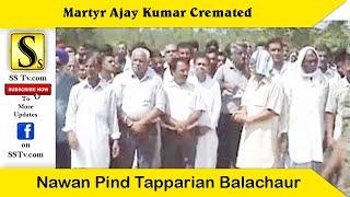 Martyr Ajay Kumar Cremated at Nawan Pind Tapparian Balachaur SBS Nagar