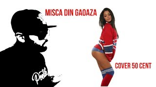 Misca Din Gaoaza - Cover 50 Cent