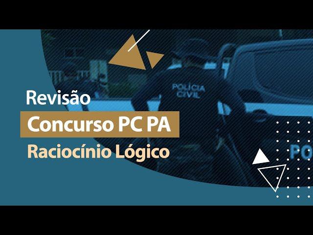 Concurso PC PA - Revisão - Raciocínio Lógico