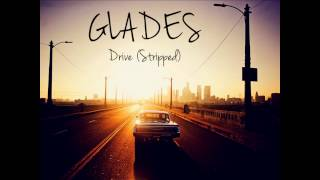 GLADES - Drive // Stripped