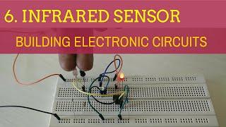 Building Electronic Circuits (Tutorial 6): Infrared Sensor
