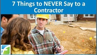 7 Things to NEVER say to a Contractor