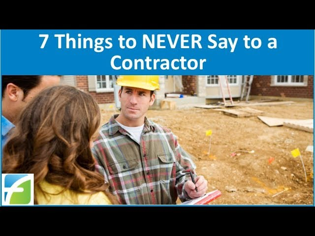 7 Things to NEVER say to a Contractor #1