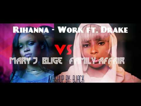 Rihanna - Work ft. Drake VS Mary J  Blige   Family Affair (2016 Mashup)