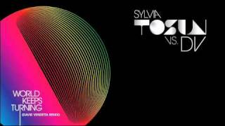 Sylvia Tosun vs. DV - World Keeps Turning (David Vendetta Remix)