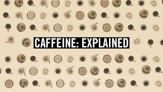 Caffeine: Explained