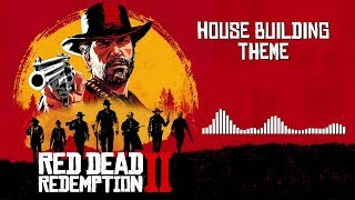 Red Dead Redemption 2  Soundtrack - House Building Theme | HD (With Visualizer)