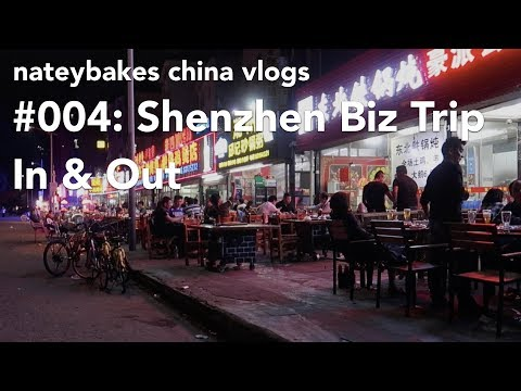 nateybakes china vlogs — #004: Shenzhen Biz Trip, In & Out
