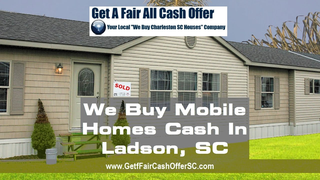 We Buy Mobile Homes Ladson South Carolina