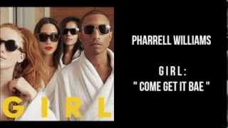 Pharrell Williams - GIRL. Come Get It Bae