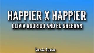 "Happier x Happier - Olivia Rodrigo And Ed Sheeran (Lyrics) ""But I guess you look happier you do"""