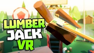 CRAZY WOOD CHOPPING IN VR! - Lumberjack VR Gameplay - VR HTC Vive Gameplay