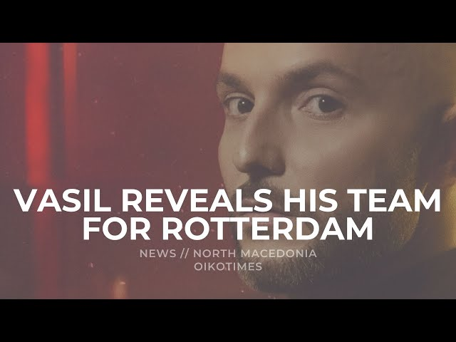 OIKOTIMES 🇲🇰 VASIL REVEALS HIS TEAM FOR ROTTERDAM | EUROVISION 2020