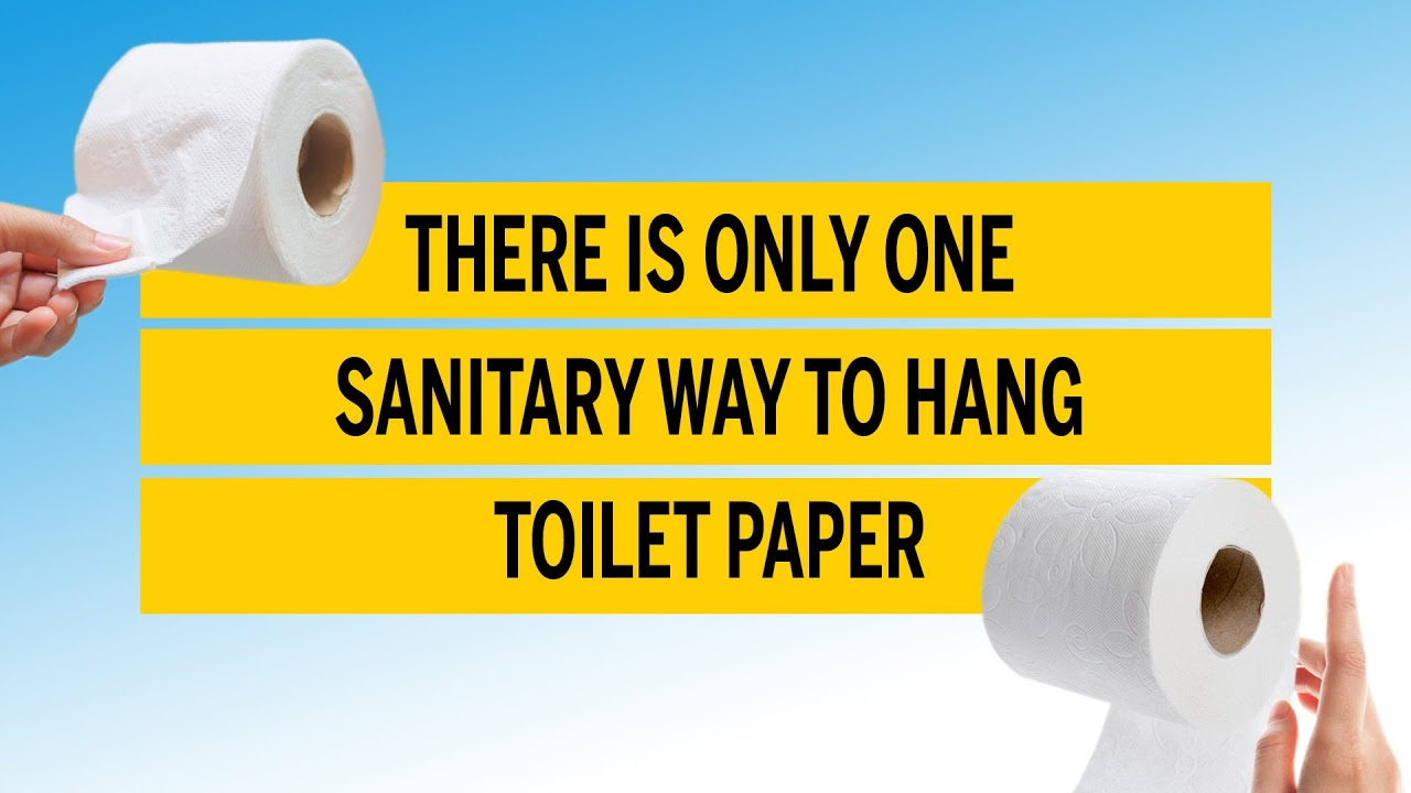 There Is Only One Sanitary Way To Hang Toilet Paper You