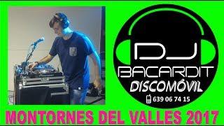 Fiesta  Montornes del Valles DJ Bacardit -  2017, Barcelona.