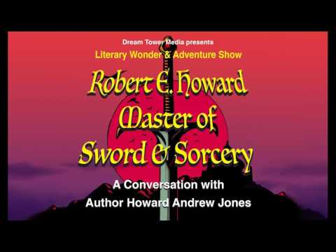 Literary Wonder & Adventure Show 4 : Robert E. Howard, Master of Sword & Sorcery: A Conversation...