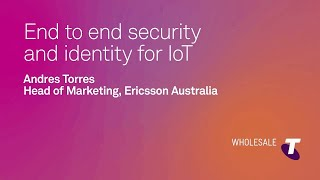 Tech trends - End to end security and identity for IoT - Andres Torres - Ericsson