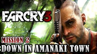 Far Cry 3 Walkthrough - Mission 2: Down In Amanaki Town (Xbox 360 / PS3 / PC)