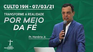 Culto de Celebração - 07/03/2021 - 17h - Pr. Honório Jr. - Transformando a realidade por meio da fé