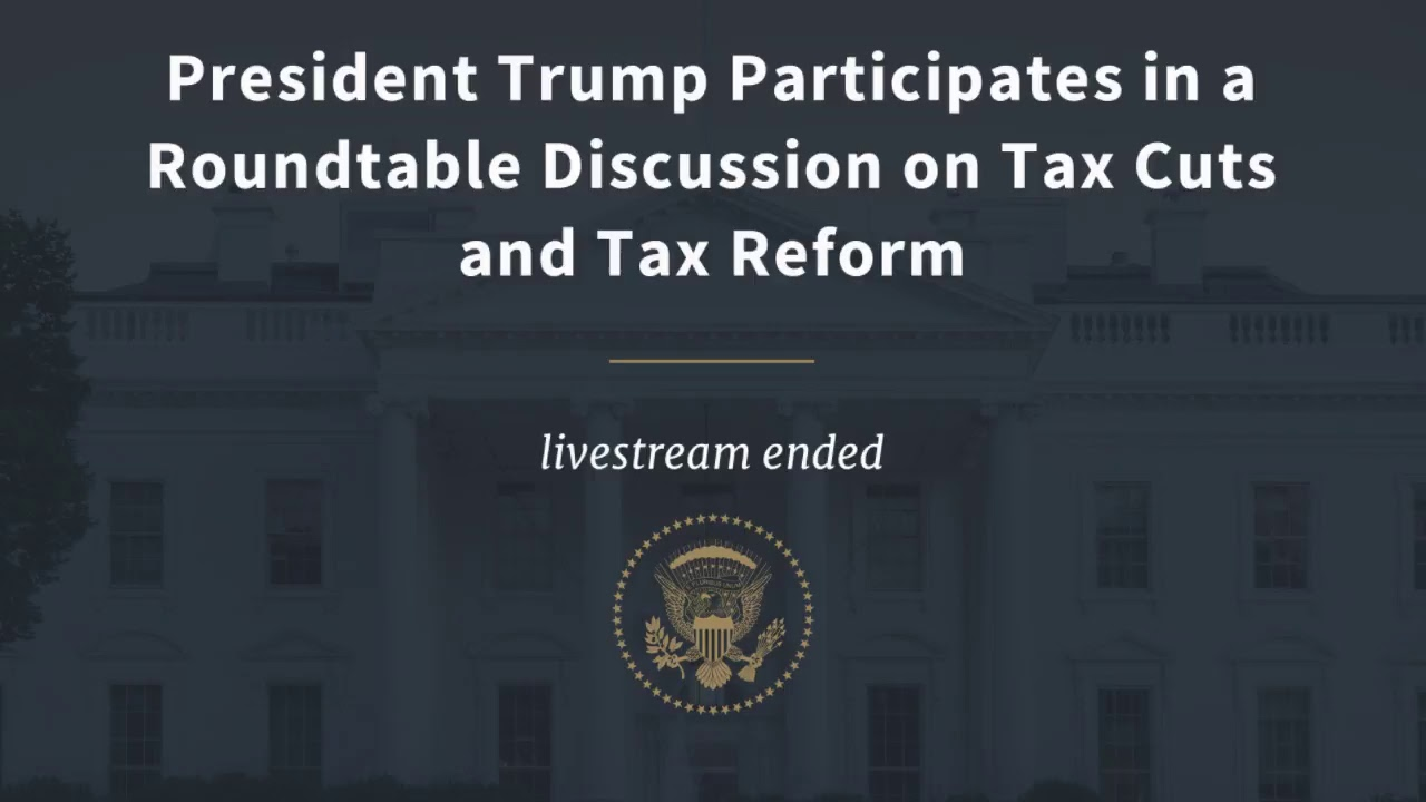 President Trump Participates in a Roundtable Discussion on Tax Cuts and Tax Reform
