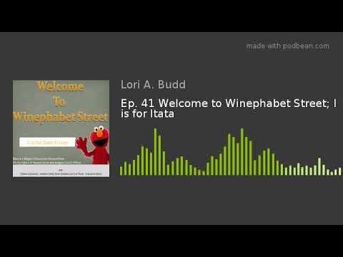 Ep. 41 Welcome to Winephabet Street; I is for Itata