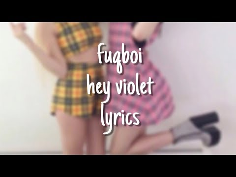 Fuqboi - Hey Violet (lyrics)
