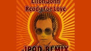 Elton John - Ready For Love (JPOD remix) [FREE]