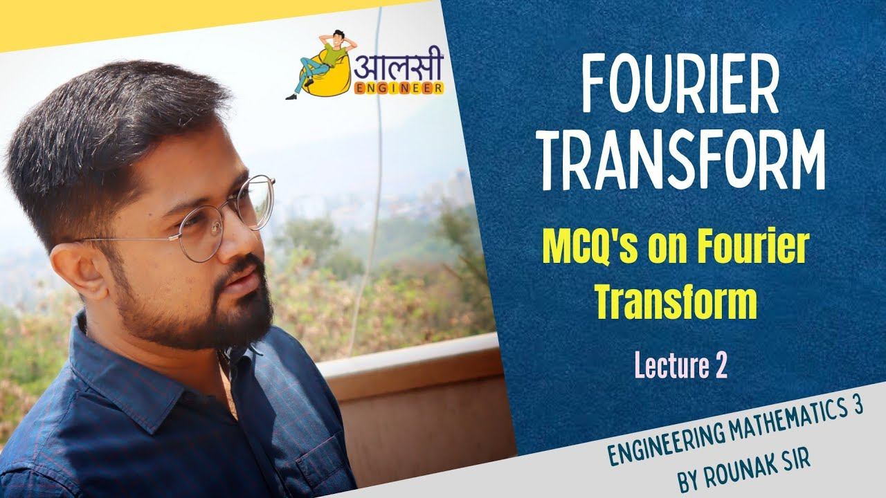Fourier Transform | MCQs on FT | Lecture 2 | Engineering Maths 3|Aalsi Engineer | Rounak Sir