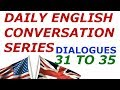 DAILY English Conversation Series : Dialogues 31 to 35