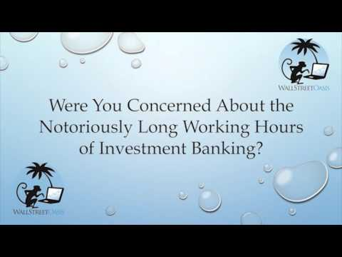 Were You Concerned About the Notoriously Long Working Hours of Investment Banking?
