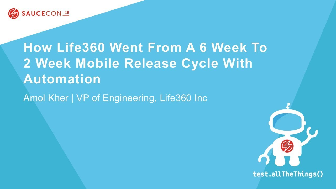 How Life360 Went From A 6 Week To 2 Week Mobile Release Cycle With  Automation - Amol Kher