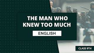 The man who knew too much | Class 9 English NCERT Video