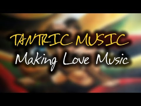 TANTRIC MUSIC  Making Love Music