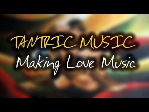 TANTRIC MUSIC  Making Love Music